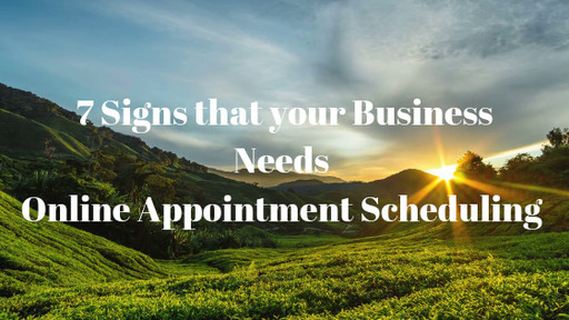 7 Signs that your business needs Online Appointment Scheduling