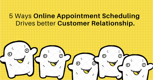 5 Ways Online Appointment Scheduling drives better Customer Relationships