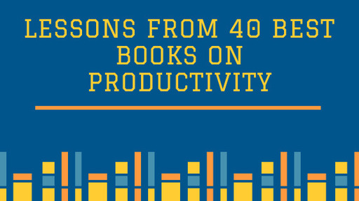 List and Lessons from 40 Best Books on Productivity